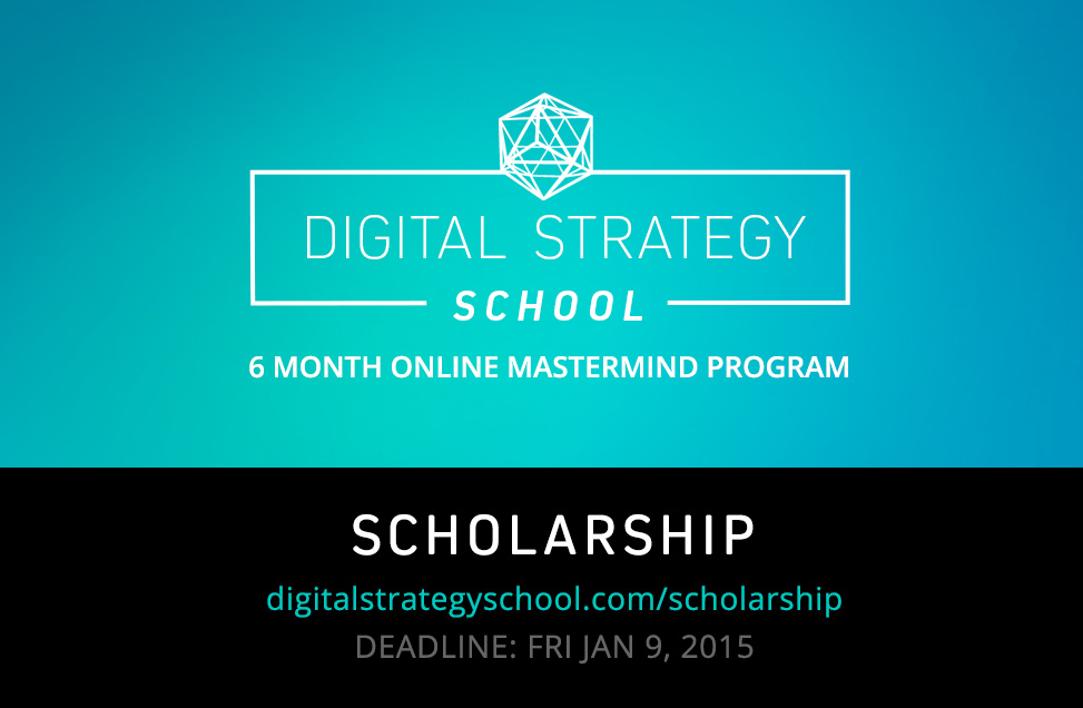 Full Scholarship for Digital Strategy School! (closes Friday Jan 9, 2015)