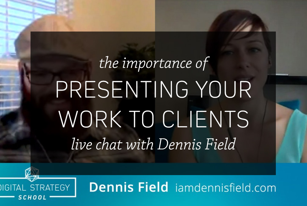The importance of presenting your work to clients: A live chat with Dennis Field