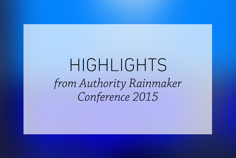 Highlights from Authority Rainmaker 2015