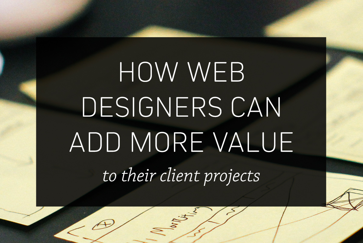 10 Ways Designers Can Add More Value to Their Client Projects