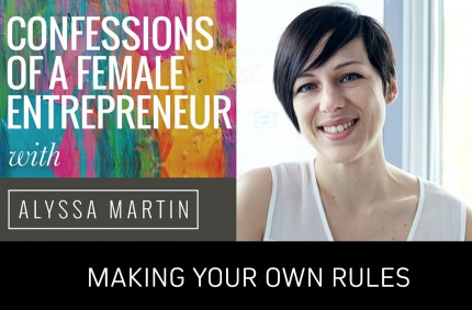 Making Your Own Rules (Podcast Episode: Confessions of a Female Entrepreneur)